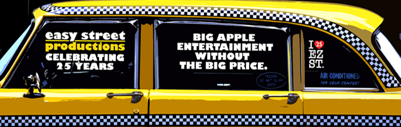 Easy Street Productions Celebrating 25 Years - Big Apple Entertainment without the Big Price